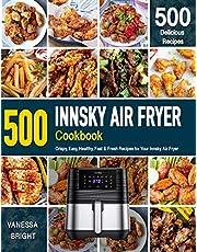 INNSKY AIR FRYER Cookbook: 500 Crispy, Easy, Healthy, Fast & Fresh Recipes For Your INNSKY Air Fryer (Recipe Book)