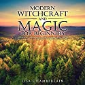 Modern Witchcraft and Magic for Beginners: A Guide to Traditional and Contemporary Paths, with Magical Techniques for the Beginner Witch Audiobook by Lisa Chamberlain Narrated by Kris Keppeler