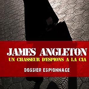 James Angleton, un chasseur d'espions à la CIA (Dossier espionnage) | Livre audio