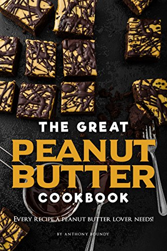 The Great Peanut Butter Cookbook: Every recipe a peanut butter lover needs!