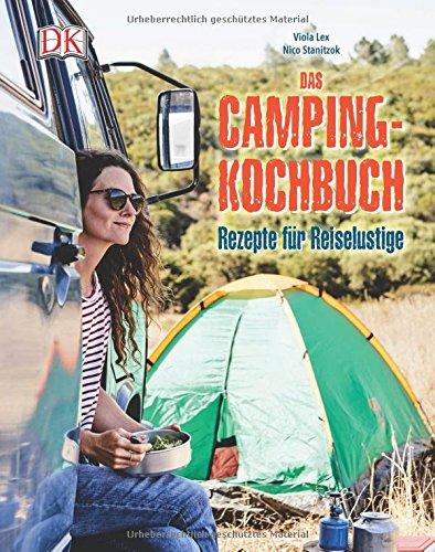 Das Camping-Kochbuch: Rezepte für Reiselustige Gebundenes Buch – 20. Februar 2018 Viola Lex Nico Stanitzok 3831034494 Themenkochbücher