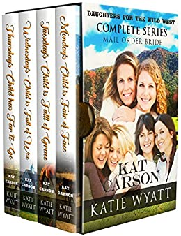 Mail Order Bride 4 Book Box Set:  (Daughters For The Wild West Complete Series) by [Wyatt, Katie , Carson, Kat]