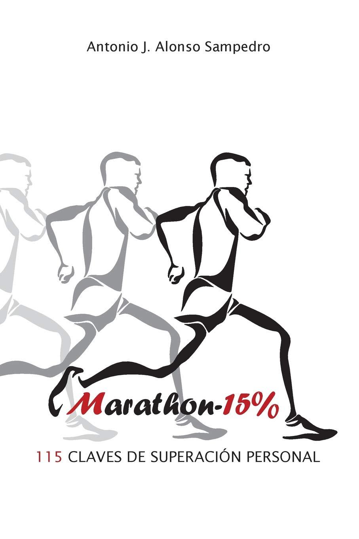 Marathon-15%: 115 Claves de Superación Personal: Amazon.es: Antonio J. Alonso Sampedro: Libros