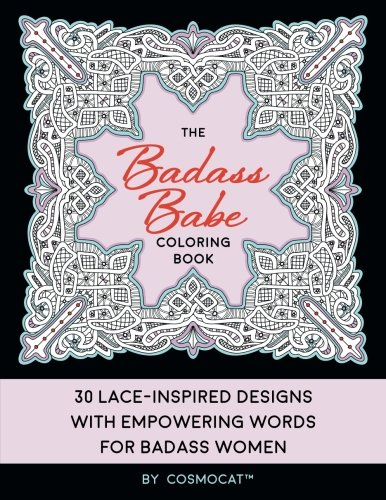 Badass Women Costumes (The Badass Babe Coloring Book: 30 Lace-Inspired Designs with Empowering Words for Badass Women; A Positive, Uplifting Gift of Inspirational Self Love)