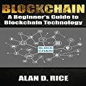 Blockchain: A Beginner's Guide to Blockchain Technology Audiobook by Alan D. Rice Narrated by Dave Wright