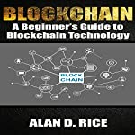 Blockchain: A Beginner's Guide to Blockchain Technology | Alan D. Rice
