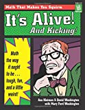 img - for It's Alive and Kicking: Math the Way It Ought to Be - Tough, Fun, and a Little Weird book / textbook / text book