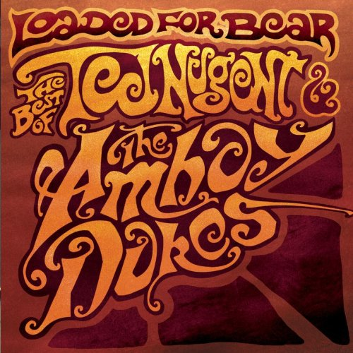 Loaded for Bear: Best of Ted Nugent & Amboy Dukes