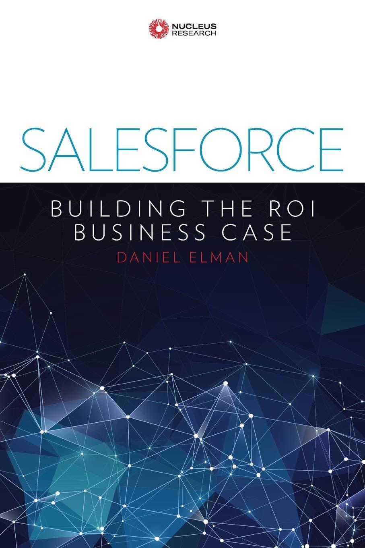 Salesforce: Building the ROI Business Case: 3 (Nucleus Research)