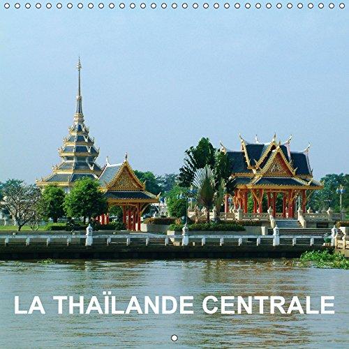 Download La Thailande Centrale 2019: Au cours de notre exploration de la Thailande Centrale, nous faisons l'experience de la culture, le marche flottant, le ... de Sai Yok (Calvendo Places) (French Edition) PDF