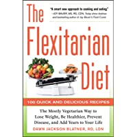 The Flexitarian Diet: The Mostly Vegetarian Way to Lose Weight, Be Healthier, Prevent...