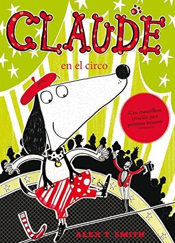 Claude en el circo (Spanish Edition) by Alex T. Smith (2014-03-31)
