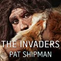 The Invaders: How Humans and Their Dogs Drove Neanderthals to Extinction Audiobook by Pat Shipman Narrated by Donna Postel