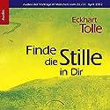 Finde die Stille in Dir: Vorträge in München vom 20./21. April 2002 Hörspiel von Eckhart Tolle Gesprochen von: Eckhart Tolle