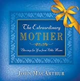 The Extraordinary Mother, John MacArthur, 1404103937