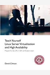 Teach Yourself Linux Virtualization and High Availability: prepare for the LPIC-3 304 certification exam Kindle Edition