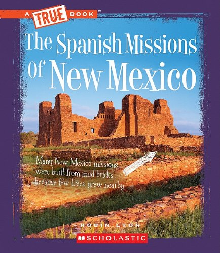 The Spanish Missions of New Mexico (True Books)