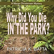 Why Did You Die in the Park?: A Marge Christensen Mystery, Book 2 | Patricia K. Batta