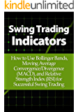 Swing Trading Indicators: How to Use Bollinger Bands, Moving Average Convergence/Divergence (MACD), and Relative Strength Index (RSI) for Successful Swing Trading (English Edition)