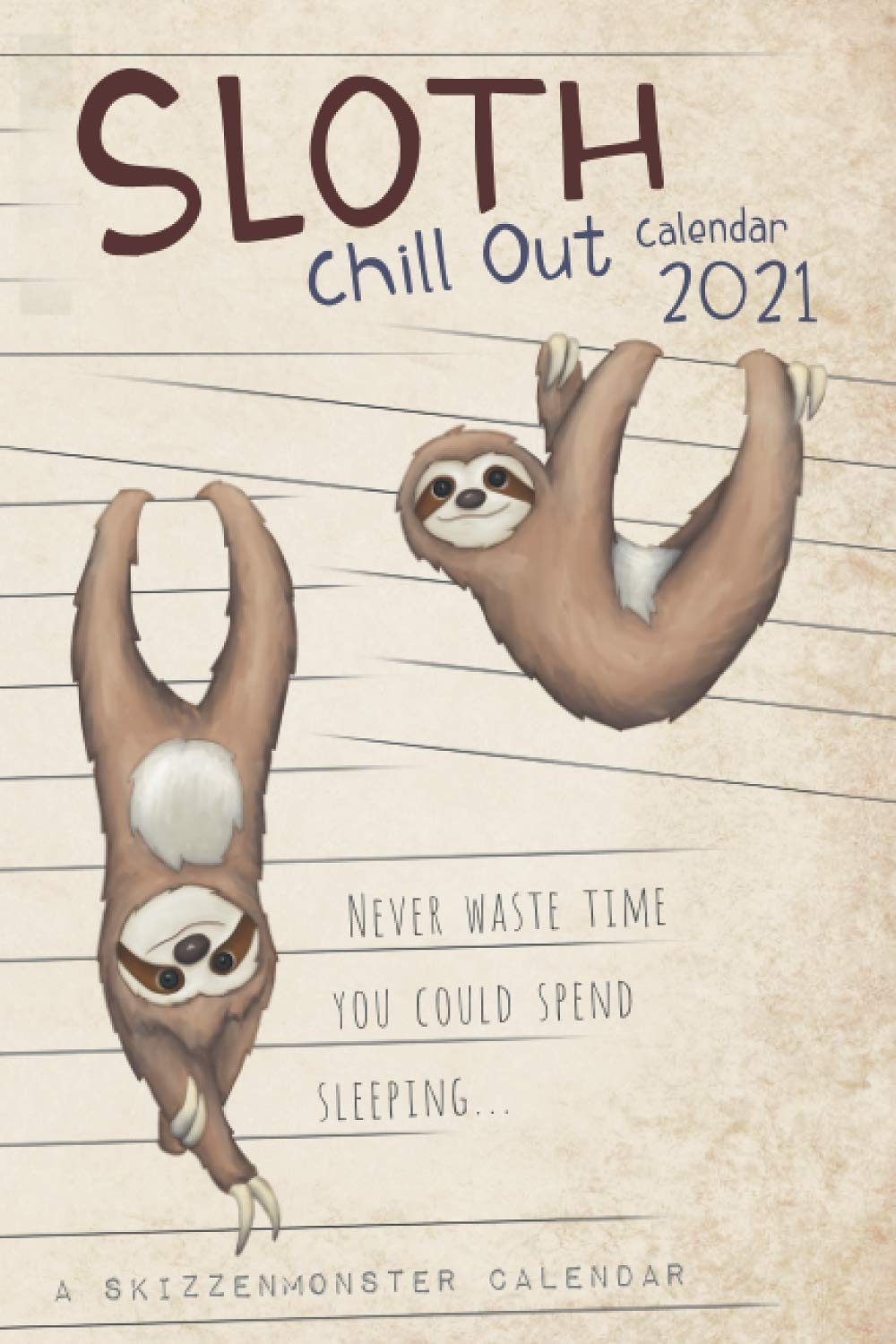 Un Calendar 2021 Chill Out Sloth Calendar 2021: THE weekly planner for true sloth