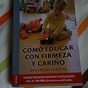 Cómo educar con firmeza y cariño: Amazon.es: J. ET AL. NELSEN: Libros