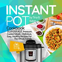Instant Pot Cookbook: Superfast Pressure Cooker Meals - Most Delicious, Easy & Healthy Recipes For The Whole Family, Instant Pot For Two, Meal Prep (Plus Photos, Nutrition Facts)
