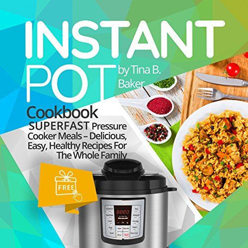 (Instant Pot Cookbook: Superfast Pressure Cooker Meals - Most Delicious, Easy & Healthy Recipes For The Whole Family (Plus Photos, Nutrition Facts) )