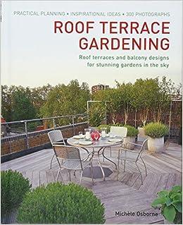Roof Terrace Gardening: Practical Planning   Inspirational Ideas   300  Photographs: Michele Osborne: 9781908991089: Amazon.com: Books