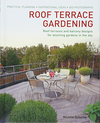 Cheap  Roof Terrace Gardening: Practical Planning - Inspirational Ideas - 300 Photographs