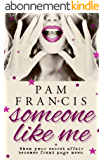 Someone Like Me: When your secret affair becomes front page news... (English Edition)