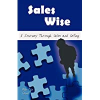 Sales Wise: A Journey Through Sales and Selling