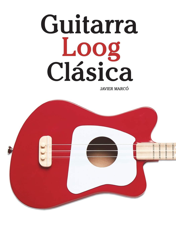 Guitarra Loog Clásica: Piezas fáciles de Bach, Mozart, Beethoven y ...