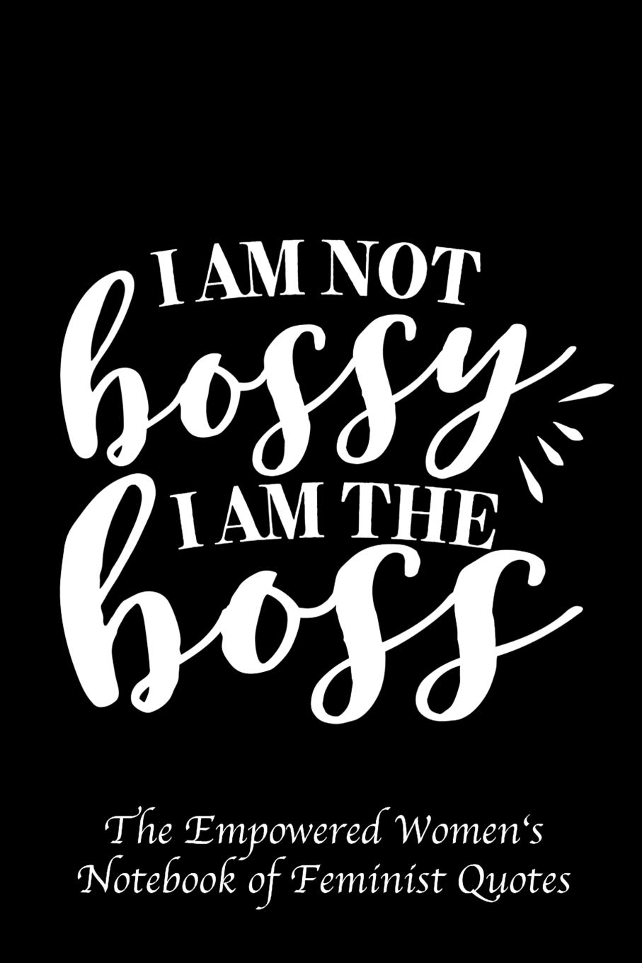 I am Not Bossy I Am The Boss: Empowered Women\'s Book of ...
