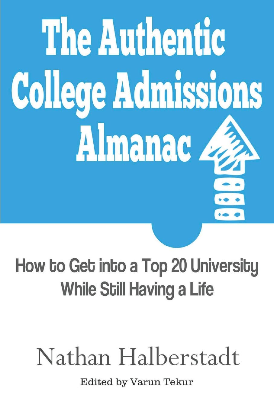 The Authentic College Admissions Almanac: How to Get into a Top 20 University While Still Having a Life pdf