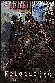 Pelotão 356: Um conto sobre zumbis na 2ª Guerra Mundial por [Tavares, Rochett]