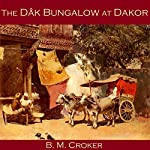 The Dâk Bungalow at Dakor | B. M. Croker