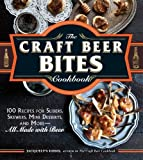 The Craft Beer Bites Cookbook: 100 Recipes for Sliders, Skewers, Mini Desserts, and More―All Made with Beer