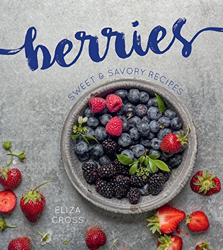 Berries: Sweet & Savory Recipes (Gsp- Trade) by Eliza Cross
