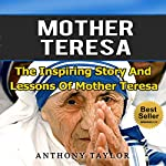 Mother Teresa : The Inspiring Story and Lessons of Mother Teresa | Anthony Taylor