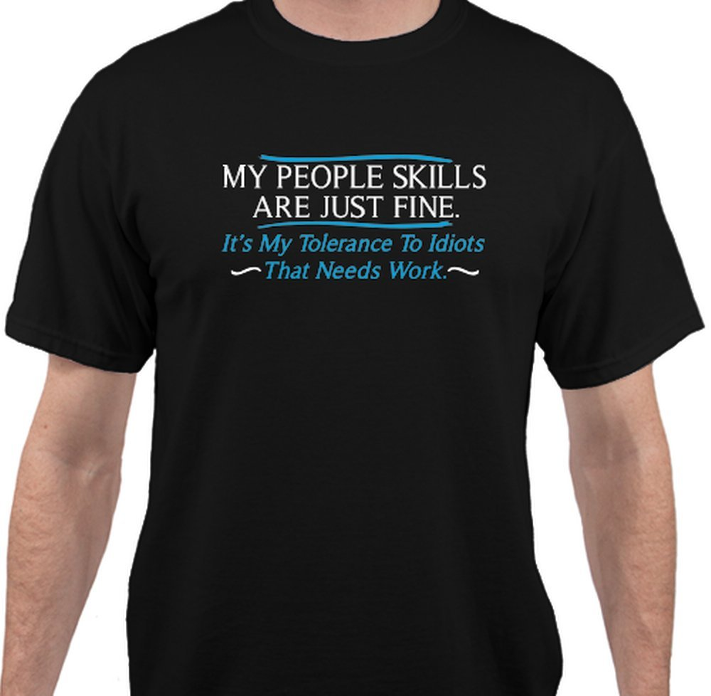 My people skills are fine. It's my tolerance to idiots that needs work funny tshirt - Black - 2XLarge