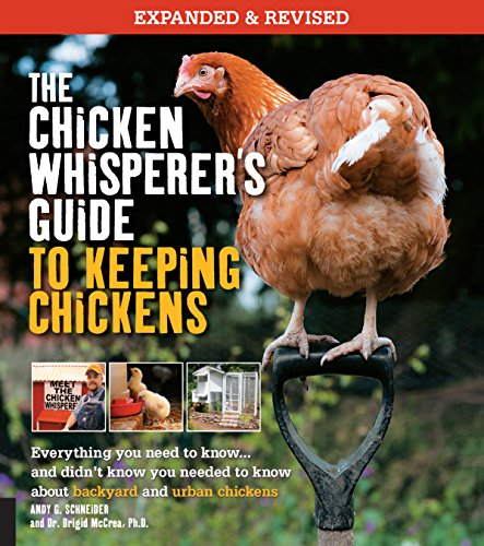 - The Chicken Whisperer's Guide to Keeping Chickens, Revised: Everything you need to know. . . and didn't know you needed to know about backyard and urban chickens