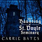 The Haunting of St. Doyle Seminary | Carrie Bates