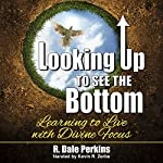 Looking Up to See the Bottom | R. Dale Perkins