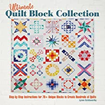 Ultimate Quilt Block Collection: The Step-by-Step Guide to More Than 70 Unique Blocks for Creating Hundreds of Quilt Projects