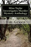 Miss Tayke Investigates Murder Mystery Anthology, Jim Green, 1478340916