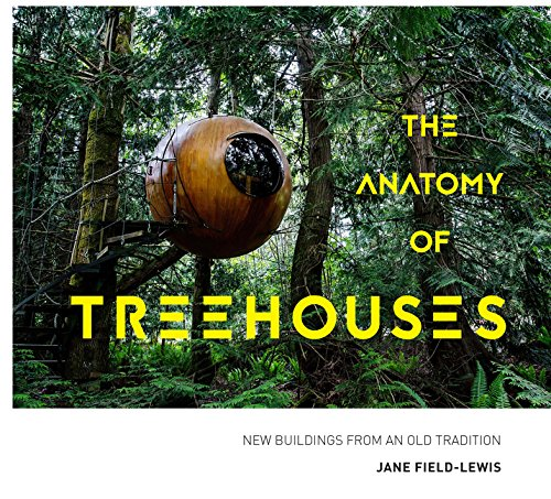 The Anatomy of Treehouses: New buildings from an old tradition ...