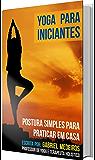 Yoga para Iniciantes: Técnicas simples para fazer em casa