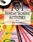 101 Sunday School Activities on a Tiny Budget, Martha Maeda, 1453786554