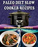"Paleo slow cooker Recipes: Over 200 Amazingly Healthy Delicious""Set-and-Forget"" Paleo Slow cooker Recipes, For Fast and Easy Weight Loss"