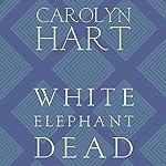 White Elephant Dead: A Death on Demand Mystery, Book 11 | Carolyn G. Hart